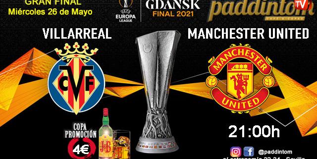 Europa League 2021 - GRAN FINAL. Miércoles 26 de Mayo, Villarreal - Manchester United a las 21.00h. Disfruta de nuestra promoción de tu copa de J&B a 4€ con tu grupo de amigos en nuestras pantallas de TV en Paddintom Café & Copas