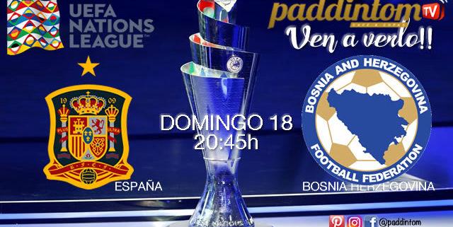 UEFA Nations League.España - Bosnia Herzegovina Domingo 18 de Noviembre a las 20:45. Una nueva competición de selecciones nacionales que reemplaza los encuentros amistosos