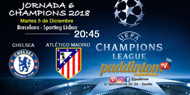 Jornada 6 de laChampions League 2018. Martes 5 de Diciembre a las 20:45 Barcelona - Sporting de Lisboa // Chelsea - Atlético de Madrid