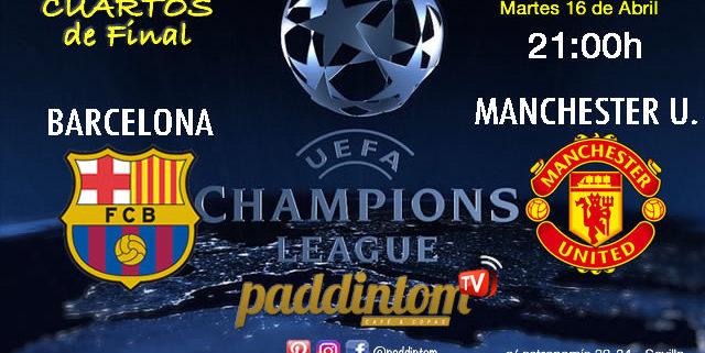 Champions League 2019 Cuartos de Final partido de vuelta Martes 16 de Abril FC Barcelona - Manchester United a las 21.00hPromoción copa Ron Barceló TV en Paddintom Café & Copas