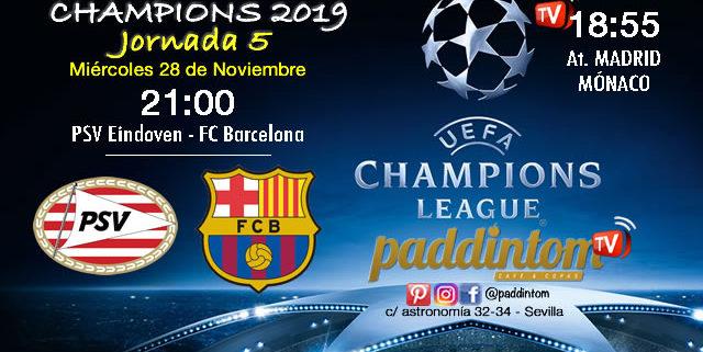Champions League 2019 Fase de Grupos Jornada 5Miércoles 28 de Noviembre At. de Madrid - Mónaco a las 18.55h // PSV Eindoven - FC Barcelona a las 21.00h