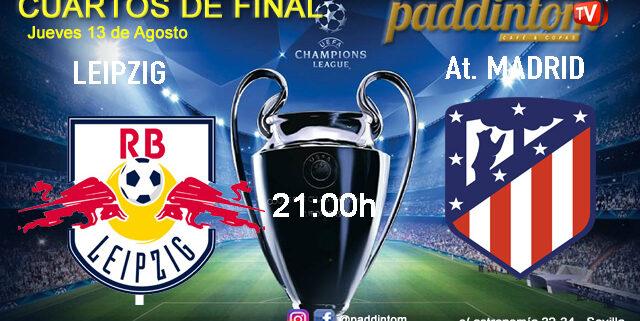 Champions League 2020 Cuartos de Final. Jueves 13 de Agosto. Leipzig - Atlético de Madrid a las 21.00h. Promoción copa de Ron Barceló a 4€ en TV en Paddintom Café & Copas
