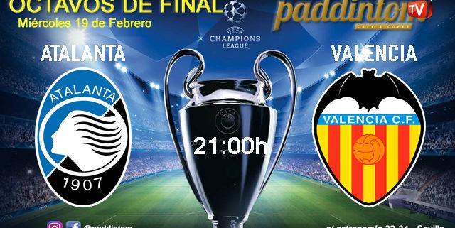 Champions League 2020 Octavos de Final - Ida. Miércoles 19 de Febrero, Atalanta - Valencia a las 21.00h. Promoción copa Ron Barceló en Paddintom Café & Copas
