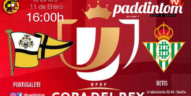 Jornada de la Copa del Rey 2020 Tercera Ronda. Sábado 11 de Enero, Portugalete - Betis a las 16,00h. Ven a verlo a TV en Paddintom Café & Copas