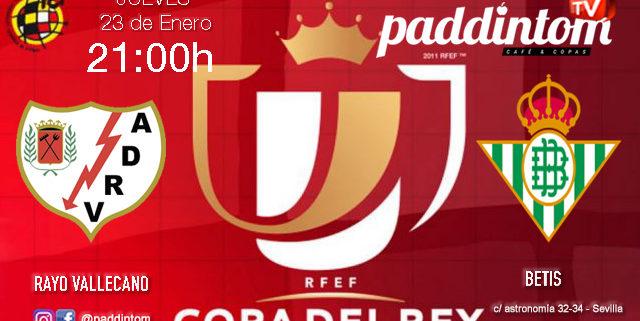 Jornada de la Copa del Rey 2020 Cuarta ronda. Jueves 23 de Enero, Rayo Vallecano - Betis a las 21,00h. Copa promoción. Ven a verlo a Paddintom Café & Copas