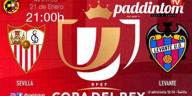 Jornada de la Copa del Rey 2020 Cuarta ronda. Martes 21 de Enero, Sevilla - Levante a las 21,00h. Copa promoción. Ven a verlo a Paddintom Café & Copas