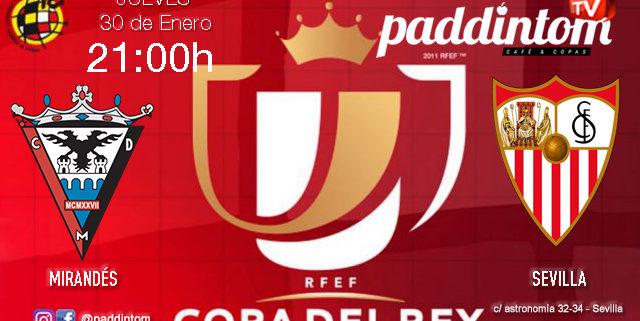 Jornada de la Copa del Rey 2020 Octavos de final. Jueves 30 de Enero, Mirandés - Sevilla a las 21,00h. Copa promoción en Paddintom Café & Copas