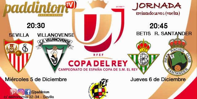 Copa del Rey 2019 Treintaidosavos de final partido de vuelta. Miércoles 5 de DiciembreSevilla-Villanovense 20,30h // Jueves 6 de Diciembre Betis-Racing Santander 20,45h