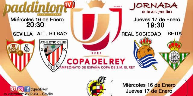 Jornada de la Copa del Rey 2019 Octavos de final partidos de vuelta. Miércoles 16 de Enero Sevilla - Atlhetic de Bilbao 20,30h - Jueves 17 de Enero Real Sociedad - Betis 19,30h