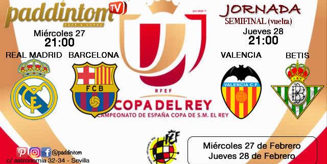 Copa del Rey 2019 Semifinales partido de vuelta. Miércoles 27 de Febrero RealMadrid-Barcelona 21,00h // Jueves 28 de Febrero Valencia-Betis21,00h