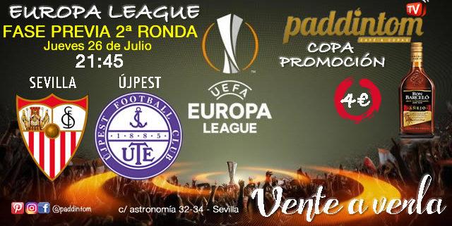 Europa League FASE PREVIA 2019. Segunda Ronda Jueves 26 de Julio a las 21,45h - Partido de Ida Sevilla -Újpest. Promoción de tu copa de Ron Barceló a 4€