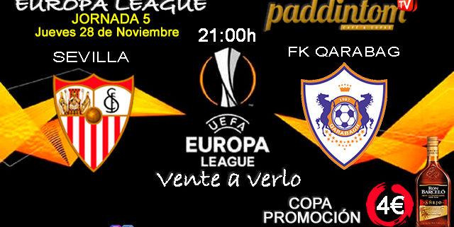 Europa League 2020 Jornada 5. Jueves 28 de Noviembre, Sevilla - FK Qarabag las 21.00h. Promoción copa Ron Barceló a 4€. TV en Paddintom Café & Copas