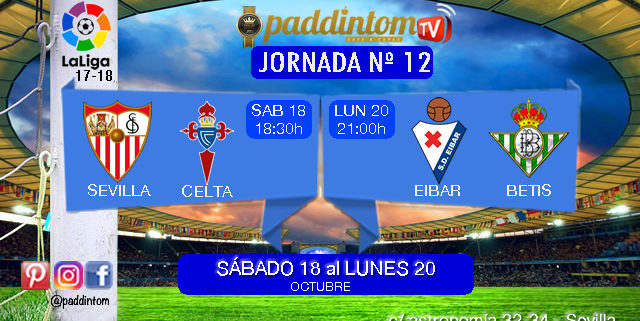 Jornada 12 Liga Santander 1ª División. Sábado 18 de Octubre: Sevilla - Celta a las 18,30h. Lunes 20 de Octubre: Eibar - Betis a las 21,00h