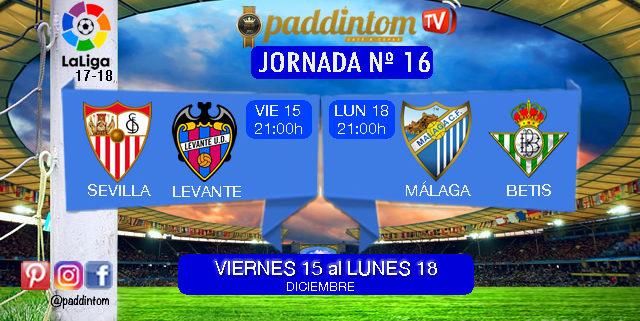 Jornada 16 Liga Santander 1ª División. Viernes 15 de Diciembre: Sevilla - Levante a las 21,00h - Lunes 18 de Diciembre: Málaga - Betis a las 21,00h