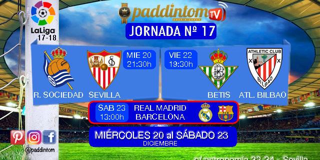 Jornada 17 Liga Santander. Miércoles 20, R. Sociedad-Sevilla21,30h / Viernes 22 Betis-Athletic Bilbao19,30h / Sábado 23 R. Madrid - Barcelona 13,00h