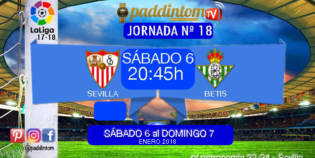 Jornada 18 Liga Santander 1ª División. El derbi más esperado entre el Sevilla FC y del Betis en Día de Reyes Sábado 6 de Enero como mejor REGALO a las 20.34