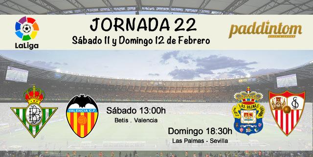Jornada nº 22 de la Liga Santander. Sábado 11 de Febrero: Betis Valencia a las 13.00h Domingo 12 de Febrero: Las Palmas - Sevilla a las 18.30h