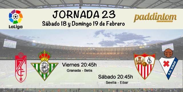 Jornada nº 23 de la Liga Santander. Viernes 17 de Febrero: Granada - Betis a las 20.45h Sábado 18 de Febrero: Sevilla- Eibar a las 20.45h
