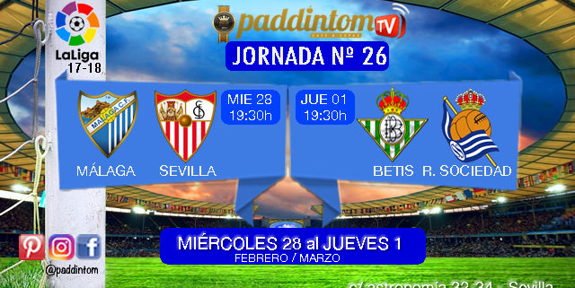 Jornada 25 Liga Santander 1ª División entre semana. Miércoles 28 de Febrero: Málaga - Sevilla a las 19,30h. Jueves 1 de Marzo: Betis - Real Sociedad 19,30h