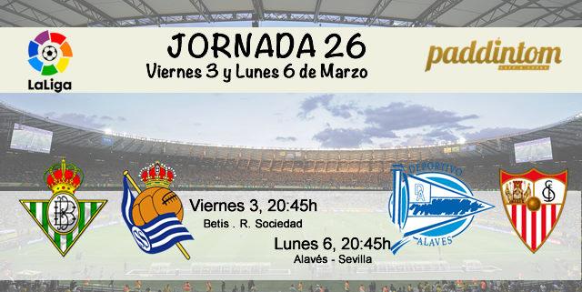 Jornada nº 26 de la Liga Santander. Viernes 3 de Marzo: Betis - R. Sociedad a las 20.45h. Lunes 6 de Marzo: Alavés - Sevilla a las 20.45h