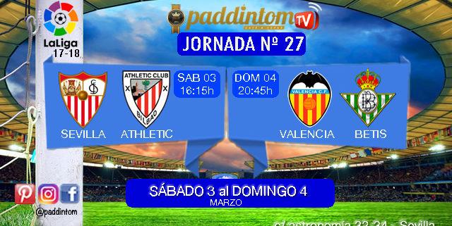 Jornada 27 Liga Santander 1ª División. Sábado 03 de Marzo: Sevilla - Athletic de Bilbao a las 16,15h. Domingo 04 de Marzo: Valencia - Betis 20,45h