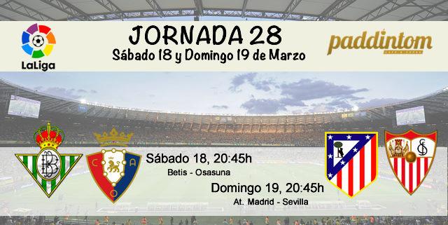 Jornada nº 28 de la Liga Santander. Sábado 18 de Marzo: Betis - Osasuna a las 20.45h. Domingo 19 de Marzo: At. Madrid - Sevilla a las 20.45h