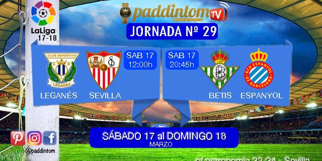 Jornada 29 Liga Santander 1ª División. Sábado 17 de Marzo: Leganés - Sevilla a las 12,00h. Sábado 17 de Marzo: Betis - Espanyol 20,45h