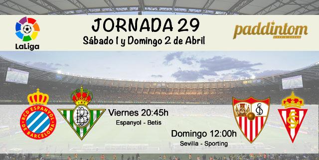 Jornada nº 29 de la Liga Santander. Viernes 31 de Marzo: Espanyol - Betis a las 20.45h. Domingo 2 de Abril: Sevilla - Sporting a las 12.00h