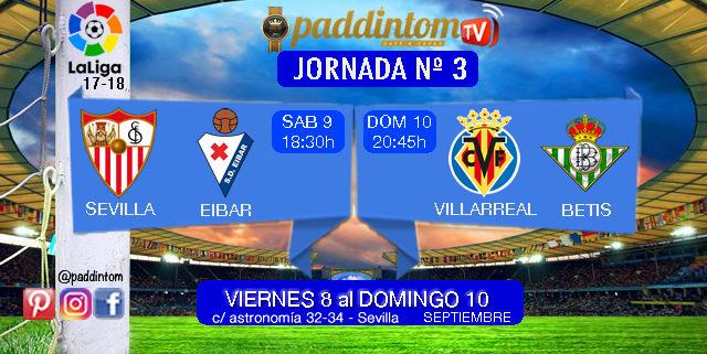 Jornada 3 de la Liga Santander 1ª División. Sábado 9 de Septiembre: Sevilla - Eibar a las 18.30h. Domingo 10 de Septiembre: Villarreal - Betis a las 20.45h