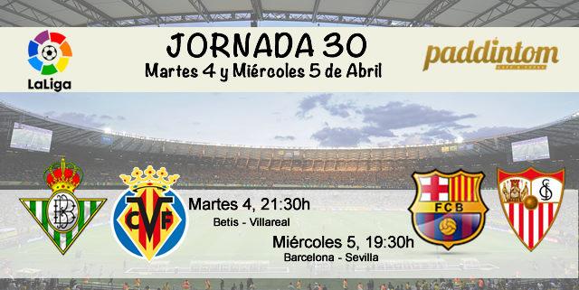Jornada nº 30 de la LigaSantander. Martes 4 de Abril: Betis - Villareal a las 21.30h Miércoles 5 de Abril: Barcelona - Sevilla a las 19.30h