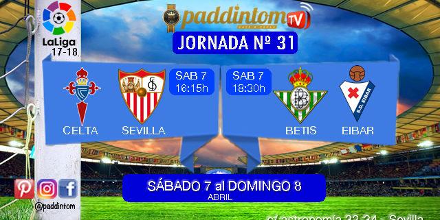 Jornada 31 Liga Santander 1ª División. Sábado 7 de Abril: Celta - Sevilla a las 16,15h. Sábado 7 de Abril: Betis - Eibar a las 18.30h