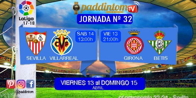 Jornada 32 Liga Santander 1ª División. Viernes 13 de Abril: Girona - Betis a las 21,00h. Sábado 14 de Abril: Sevilla - Villarreal a las 13.00h