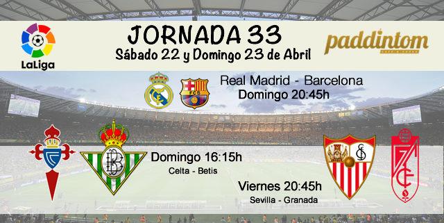 Jornada nº 33 Liga Santander. Viernes 21 de Abril: Sevilla-Granada 20.45h, Domingo 23 de Abril: Celta-Betis 16.10h y Real Madrid-Barcelona a las 20.45h