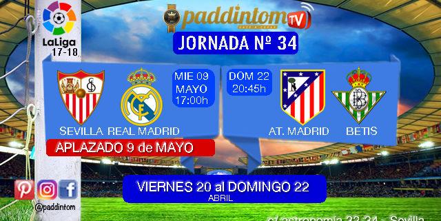 Jornada 34 Liga Santander 1ª División. Domingo 22 de Abril: Atlético de Madrid - Betis a las 20.45h. Sevilla - Real Madrid APLAZADO al 9 de Mayo a las 17,00h