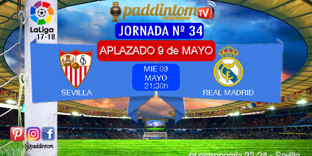 Jornada 34 Liga Santander 1ª División donde podremos disfrutar del partido aplazado entre el Sevilla FC y del Real Madrid APLAZADO al 9 de Mayo a las 21,30h