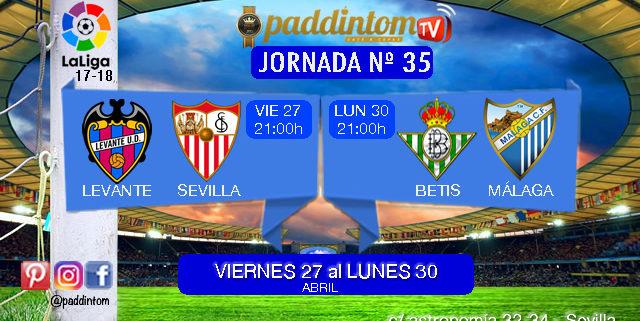 Jornada 35 Liga Santander 1ª División. Viernes 27 de Abril: Levante - Sevilla a las 21,00h. Lunes 30 de Abril: Betis - Málaga a las 21.00h