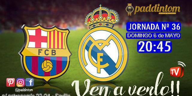 Jornada 36 Liga Santander 1ª División donde podremos disfrutar del CLÁSICO. Domingo 6 de Mayo: Barcelona - Real Madrid a las 20,45h