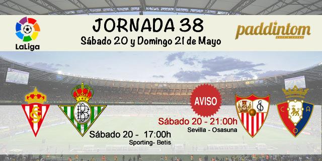 Jornada nº 38 Liga Santander de la última jornada de liga 2016-2017. Sábado 20 de Mayo: Sporting-Betis 17.00h. Sábado 20 de Mayo: Sevilla-Osasuna 21.00h