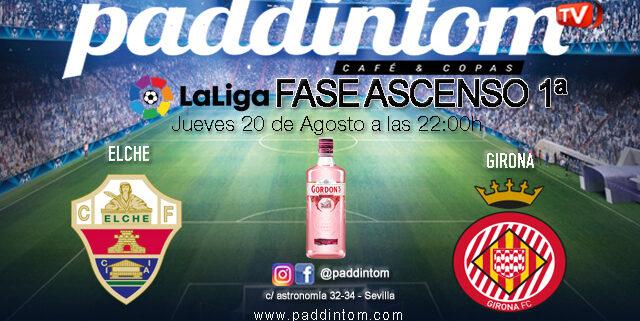 La Liga SmartBank Ascenso a 1ª División. FINAL Partido de Ida. Jueves 20 a las 22:00h, Elche - Girona. Ven a verlo con tu grupo de amigos a Paddintom Café & Copas