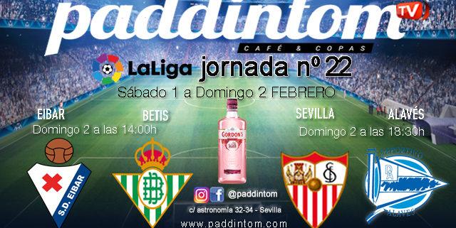 Jornada 22 Liga Santander 1ª División. Domingo 2 Febrero. Eibar - Betis a las 14.00h y Sevilla - Alavésa las 18.30h. Copa promoción en Paddintom Café & Copas
