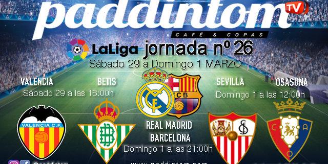 Jornada 26 Liga Santander 1ª División. Sábado 29 Febrero, Valencia-Betis 16.00h y Domingo 1 de Marzo, Sevilla-Osasuna 12.00h. Real Madrid-Barcelona 21.00h
