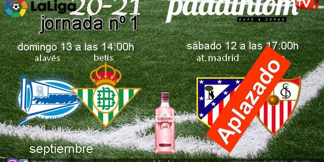 Jornada 1 Liga Santander 1ª División 2021. Atlético de Madrid - Sevilla APLAZADO. Alavés - Betis / Domingo 13 a las 14.00h. Disfruta con tu grupo de amigos en Paddintom Café & Copas