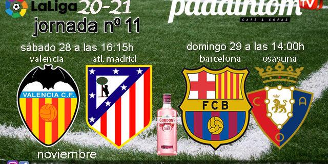 Jornada 11 Liga Santander 1ª División. Sábado 28 de Noviembre, Valencia - Atlético de Madrid a las 16.15hy Domingo 29 de Noviembre, Barcelona - Osasuna a las 14.00h. Vente a verlos a Paddintom Café & Copas