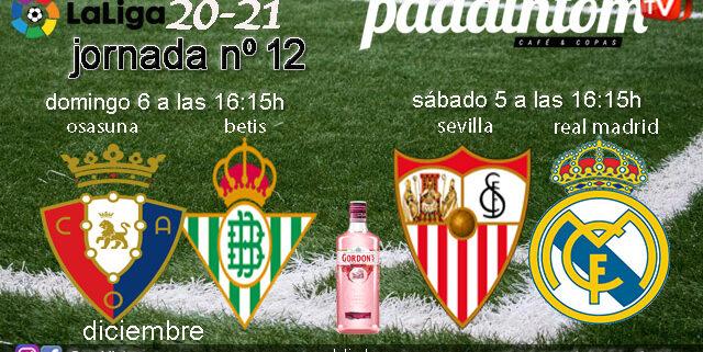 Jornada 12 Liga Santander 1ª División. Sábado 5 de Diciembre, Sevilla - Real Madrid a las 16.15hy Domingo 6 de Diciembre, Osasuna - Betis a las 16.15h. Ven a verlos a Paddintom Café & Copas