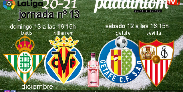 Jornada 13 Liga Santander 1ª División. Sábado 12 de Diciembre, Getafe - Sevilla a las 16.15hy Domingo 13 de Diciembre, Betis - Villarreal a las 16.15h. Ven a verlo a Paddintom Café & Copas