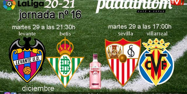 Jornada 16 Liga Santander 1ª División. Martes 29 de Diciembre, Sevilla - Villarreala las 17.00hy Levante - Betis a las 21.30h. Ven a verlos a Paddintom Café & Copas