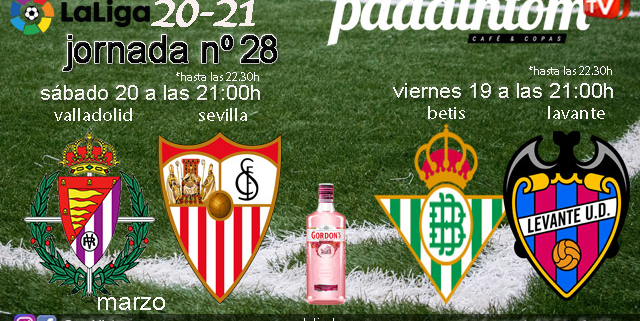 Jornada 28 Liga Santander 1ª División. Viernes 19 de Marzo ->Betis - Levante a las 21.00h y Sábado 20 de Marzo ->Valladolid - Sevilla a las 21.00h. Ven a verlos a Paddintom Café & Copas