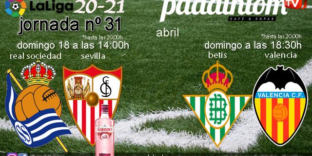 Jornada 31 Liga Santander 1ª División. Domingo 18 de Abril, Real Sociedad - Sevilla a las 14.00h y Betis - Valencia a las 18.30h. Ven a verlos a Paddintom Café & Copas