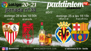 Jornada 33 Liga Santander 1ª División 2021. Domingo 25 de Abril, Villarreal - Barcelona a las 16.15h y Sevilla - Granada a las 18.30h. Ven a verlos a Paddintom Café & Copas