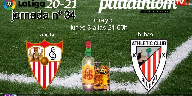 Jornada 34 Liga Santander 1ª División 2021. Lunes 3 de Mayo, Sevilla - Bilbao a las 21.00h. Disfruta de todos los partidos con tu grupo de amigos en nuestras pantallas de TV en Paddintom Café & Copas